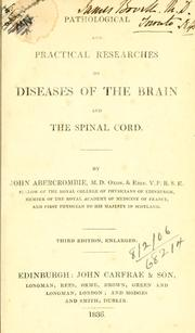 Pathological and practical researches on diseases of the brain and the spinal cord by Abercrombie, John