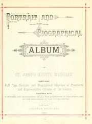Cover of: Portrait and biographical album of St. Joseph County, Michigan by containing full page portraits and biographical sketches of prominent and representative citizens of the county, together with portraits and biographies of all the governors of the state, and of the presidents of the United States.