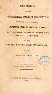 Proceedings of the general court martial convened for the trial of Commodore James Barron, Captain Charles Gordon, Mr. William Hook, and Captain John Hall, of the United States ' ship Chesapeake, in the month of January, 1808 PDF