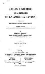 Anales históricos de la Revolución de la América Latina, acompañados de los documentos en su ...