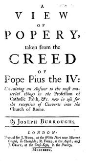 A View of Popery Taken from the Creed of Pope Pius the IV: Containing an Answer to the Most .. PDF