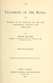The testimony of the rocks, or, Geology in its bearings on the two theologies, natural and revealed by Miller, Hugh