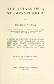 Trials of a stump-speaker .. by Henry S. Wilcox
