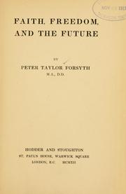 Faith, freedom and the future by Peter Taylor Forsyth