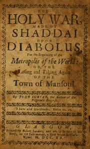 The holy war made by Shaddai upon Diabolus for the regaining of the metropolis of the world by John Bunyan