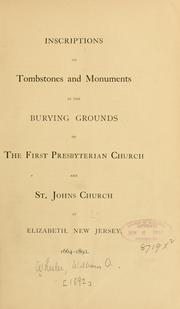 Inscriptions on tombstones and monuments in the burying grounds of the First Presbyterian church and St. Johns church at Elizabeth, New Jersey by William Ogden Wheeler