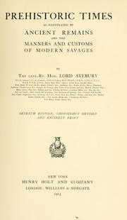 Cover of: Prehistoric times as illustrated by ancient remains and the manners and customs of modern savages by Lubbock, John Sir
