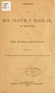Speech of Hon. Francis P. Blair, Jr., of Missouri, on the Kansas question by Blair, Frank P.