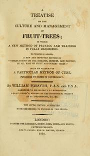 A treatise on the culture and management of fruit-trees by Forsyth, William