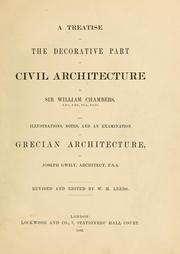 A treatise on the decorative part of civil architecture by Chambers, William Sir
