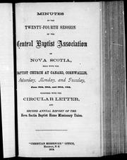 Minutes of the twenty-fourth session of the Central Baptist Association of Nova Scotia, held with the Baptist Church at Canard, Cornwallis, Saturday, Monday, and Tuesday, June 27th, 29th and 30th, 1874 by Central Baptist Association of Nova Scotia. Session