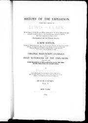 History of the expedition under the command of Lewis and Clark, to the sources of the Missouri River, thence across the Rocky Mountains and down the Columbia River to the Pacific Ocean, performed during the years 1804-5-6, by order of the Government of the United States by Elliott Coues