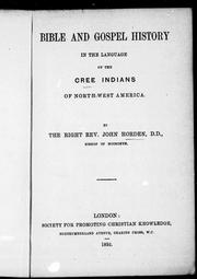 Bible and Gospel history in the language of the Cree Indians of North-West America by John Horden