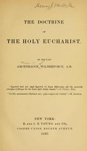 The doctrine of the Holy Eucharist by Robert Isaac Wilberforce