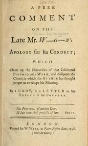A free comment on the late Mr. W-----g--n's apology for his conduct; which clears up the obscurities of that celebrated posthumous work, and dissipates the clouds in which the author has thought proper to envelope his meaning PDF