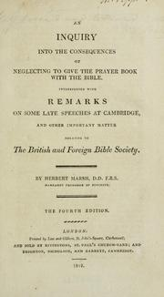 An inquiry into the consequences of neglecting to give the prayer book with the Bible by Herbert Marsh