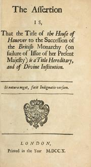 The assertion is that the title of the House of Hanover to the succession of the British monarchy (on failure of issue of her present Majesty) is a title hereditary and of divine institution PDF