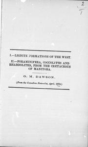 Lignite formations of the West ; Foraminifera, coccoliths and rhabdoliths, from the cretaceous of Manitoba by George M. Dawson