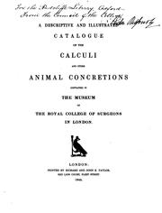A descriptive and illustrated catalogue of the calculi and other animal concretions contained in the Museum of the Royal college of surgeons in London.