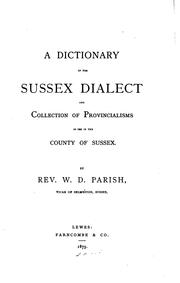 A dictionary of the Sussex dialect and collection of provincialisms in use in the county of Sussex by W. D. Parish