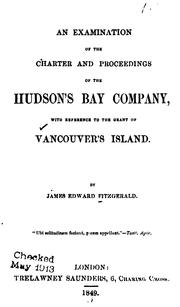 An examination of the charter and proceedings of the Hudson's Bay company by James Edward Fitzgerald