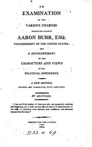 An examination of the various charges exhibited against Aaron Burr, Esq., vice president of the United States by William Peter Van Ness
