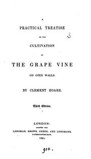 A practical treatise on the cultivation of the grape vine on open walls by Clement Hoare