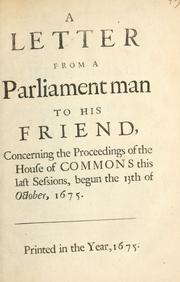 A letter from a Parliament man to his friend, concerning the proceedings of the House of Commons this last sessions, begun the 13th of October, 1675 by Shaftesbury, Anthony Ashley Cooper Earl of