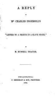 "A reply to Mr. Charles Ingersoll's ""Letter to a friend in a slave state."" by M. Russell Thayer"