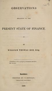Observations relative to the present state of finance by William Thomas Roe