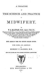 A treatise on the science and practice of midwifery by W. S. Playfair