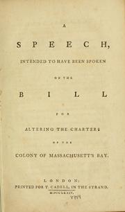 A speech intended to have been spoken on the bill for altering the charters of the colony of Massachusett's Bay by Jonathan Shipley