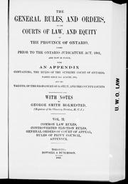 The general rules, and orders, of the courts of the law, and equity, of the province of Ontario by George Smith Holmested