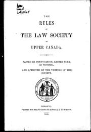 The rules of the Law Society of Upper Canada .. by Law Society of Upper Canada., Law Society of Upper Canada