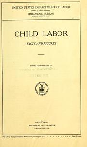 Child labor; facts and figures by United States. Children&#39;s Bureau.