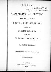 History of the conspiracy of Pontiac and the war of the North American tribes against the English colonies after the conquest of Canada by Francis Parkman