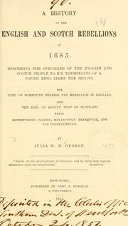 A history of the English and Scotch rebellions of 1685 by Julia W. H. George