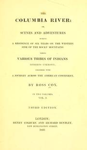 The Columbia River, or, Scenes and adventures during a residence of six years on the western side of the Rocky Mountains among various tribes of Indians hitherto unknown by Ross Cox
