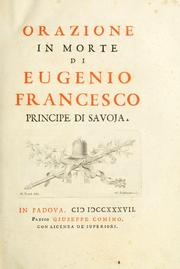 Orazione in morte di Eugenio Francesco, principe di Savoja = by Dominico Passionei