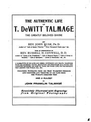 The Authentic Life of T. De Witt Talmage, the Greatly Beloved Divine by John Rusk