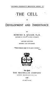 The Cell in Development and Inheritance by Edmund Beecher Wilson