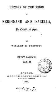 History of the Reign of Ferdinand and Isabella, the Catholic, of Spain by William Hickling Prescott