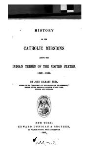 History of the Catholic missions among the Indian tribes of the United States, 1529-1854 by John Gilmary Shea
