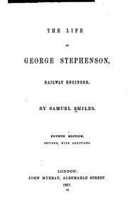 The life of George Stephenson, railway engineer by Samuel Smiles