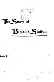 The Story of Bryan's Station as Told in the Historical Address Delivered at Bryan's Station .. PDF