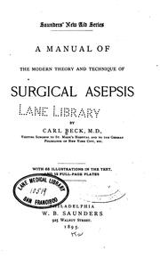 A Manual of the modern theory and technique of surgical asepsis