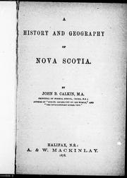 A history and geography of Nova Scotia by Calkin, John B.