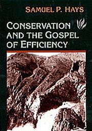 Conservation and the gospel of efficiency by Samuel P. Hays