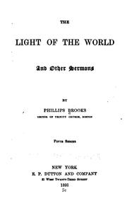 The light of the world and other sermons by Phillips Brooks