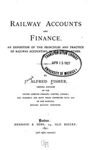 Railway Accounts and Finance: An Exposition of the Principles and Practice of Railway Accounting .. by Joseph Alfred Fisher